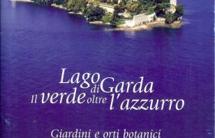 Lago di Garda. Il verde oltre l'azzurro. Giardini ed orti botanici visitabili del Garda bresciano